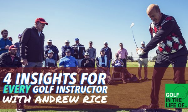 Andrew Rice shares 4 Unique Insights for EVERY Golf Instructor