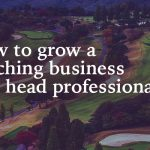 How to Grow a Coaching Business as a Head Professional at a Private Club