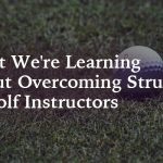 What We're Learning About Overcoming Struggles as Golf Instructors