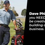 Dave Phillips: you NEED to be creative in building a business
