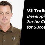 VJ Trolio: Developing Junior Golfers for Success (part 2)